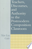 Teachers  Discourses  and Authority in the Postmodern Composition Classroom