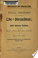 Full Report of the Proceedings of the Oireachtas  Or  Irish Literary Festival  Held in the Round Room  Rotunda  Dublin  on May 17th  1897