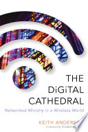 The Digital Cathedral : • provides both practical and theological perspectives on...