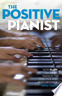 The Positive Pianist: How Flow Can Bring Passion to Practice and Performance