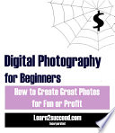 Digital Photography for Beginners  How to Create Great Photos for Fun or Profit