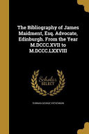 BIBLIOGRAPHY OF JAMES MAIDMENT