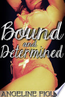 Bound and Determined  BDSM Shibari Gangbang Erotica