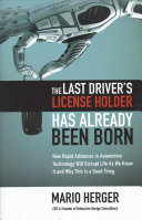 The Last Driver S License Holder Has Already Been Born How Rapid Advances In Automotive Technology Will Disrupt Life As We Know It And Why This Is A Good Thing