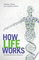 How Life Works : biochemist william elliott unravels the mystery...