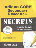 Indiana Core Secondary Education Secrets Study Guide  Indiana Core Test Review for the Indiana Core Assessments for Educator Licensure