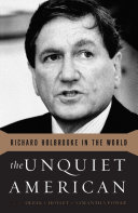 The Unquiet American : player in u.s. diplomacy for more than forty...