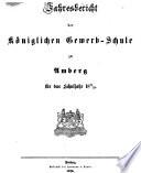 Jahresbericht über die Königliche Gewerb-Schule zu Amberg für das Schuljahr ...