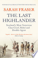 The Last Highlander  Scotland   s Most Notorious Clan Chief  Rebel   Double Agent