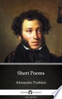 Short Poems by Alexander Pushkin - Delphi Classics (Illustrated)