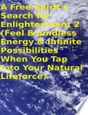 A Free Spirit S Search For Enlightenment 2 Feel Boundless Energy Infinite Possibilities When You Tap Into Your Natural Lifeforce
