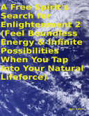 download ebook a free spirit\'s search for enlightenment 2: (feel boundless energy & infinite possibilities when you tap into your natural lifeforce) pdf epub