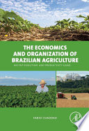 The Economics and Organization of Brazilian Agriculture