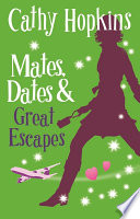 Mates, Dates and Great Escapes by Cathy Hopkins