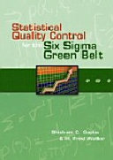 Statistical Quality Control for the Six Sigma Green Belt