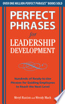 Perfect Phrases for Leadership Development  Hundreds of Ready to Use Phrases for Guiding Employees to Reach the Next Level