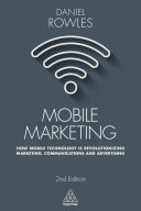 Mobile marketing : how mobile technology is revolutionizing marketing, communications and advertising /