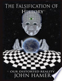 The Falsification of History  Our Distorted Reality