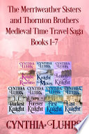 The Merriweather Sisters and Thornton Brothers Medieval Time Travel Saga Books 1 7