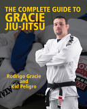 The Complete Guide to Gracie Jiu Jitsu
