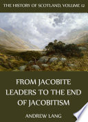 The History Of Scotland   Volume 12  From Jacobite Leaders To The End Of Jacobitism