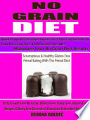 No Grain Diet Maximize Your No Grain Diet Results Quick Primal Paleo Diet Guide That You Can Include In Your No Grain Diet To Maximize Results