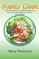 Keto Diet A Practical Approach To Health Weight Loss Easy Keto Recipes With Your Essential Keto Lifestyle