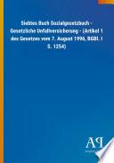 Siebtes Buch Sozialgesetzbuch   Gesetzliche Unfallversicherung    Artikel 1 des Gesetzes vom 7  August 1996  BGBl  I S  1254