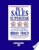Be a Sales Superstar: 21 Great Ways to Sell More, Faster, Easier in Tough Markets (Large Print 16pt) Book Cover