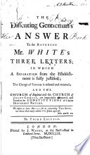 The Dissenting Gentleman's Answer to Mr. White's Three Letters, in which a Separation from the Establishment is Fully Justified