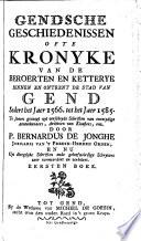 Gendsche geschiedenissen ofte kronyke van de beroerten en ketterye binnen en ontrent de Stad van Gend sedert het Jaer 1566. tot het jaer 1585 (etc.)