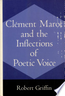 Cl  ment Marot and the Inflections of Poetic Voice