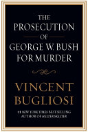 The Prosecution of George W  Bush for Murder