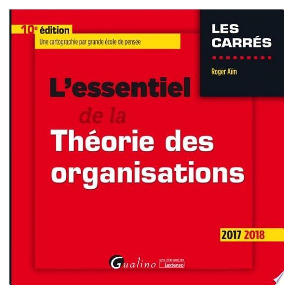 L' essentiel de la théorie des organisations / Roger Aïm.- Issy-les-Moulineaux : Gualino , DL 2017