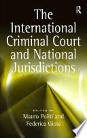 The International Criminal Court and National Jurisdictions