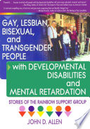 Gay  Lesbian  Bisexual  and Transgender People with Developmental Disabilities and Mental Retardatio