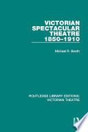 Victorian Spectacular Theatre 1850 1910
