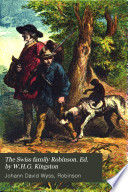 The Swiss family Robinson  Ed  by W H G  Kingston