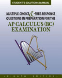 Student Solutions Manual to Accompany Multiple Choice and Free Response Questions in Preparation for the AP Calculus BC Examination