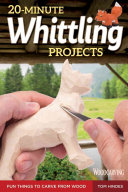 20-Minute Whittling Projects: Fun Figures That You Can Carve Quickly