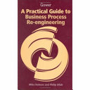 A Practical Guide to Business Process Re-engineering