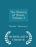 The History of Rome  Volume 2   Scholar s Choice Edition