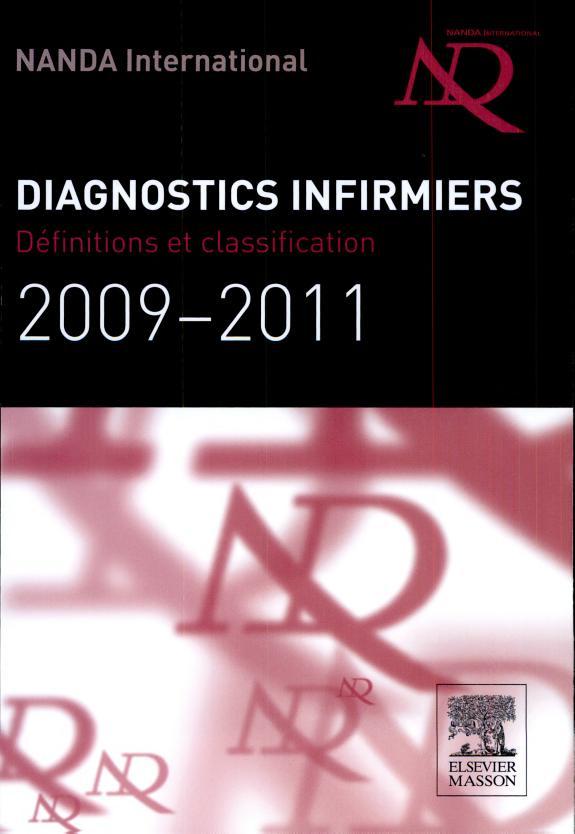 Diagnostics infirmiers : définitions et classification 2009-2011 / NANDA International ; traduction française par l'AFEDI et l'AQCSI.- Issy-les-Moulineaux : Elsevier Masson , copyright 2010