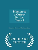 Memoires D Outre Tombe  Tome I   Scholar s Choice Edition