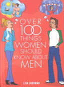 Over 100 Things Women Should Know about Men