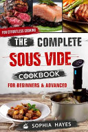 The Complete Sous Vide Cookbook For Beginners And Advanced