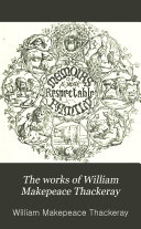 The Works Of William Makepeace Thackeray The Newcomes Memoirs Of A Most Respectable Family Ed By Arthur Pendennis Esq