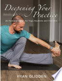 Deepening Your Practice An Essential Guide For Yoga Students And Teachers