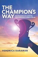 Book The Champion s Way  Core Foundations for Achieving Peak Performance in Sports and Life