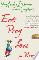 Un Amico Italiano Eat Pray Love In Rome book